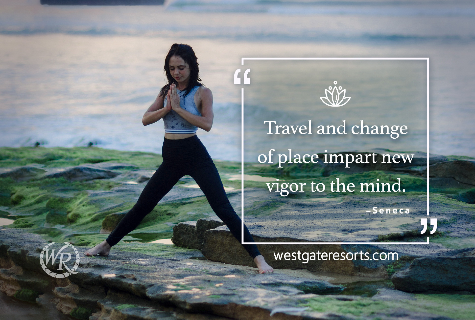 Travel and Change of Place Impart New Vigor to the Mind. | Travel Motivation Quotes | Westgate Resorts