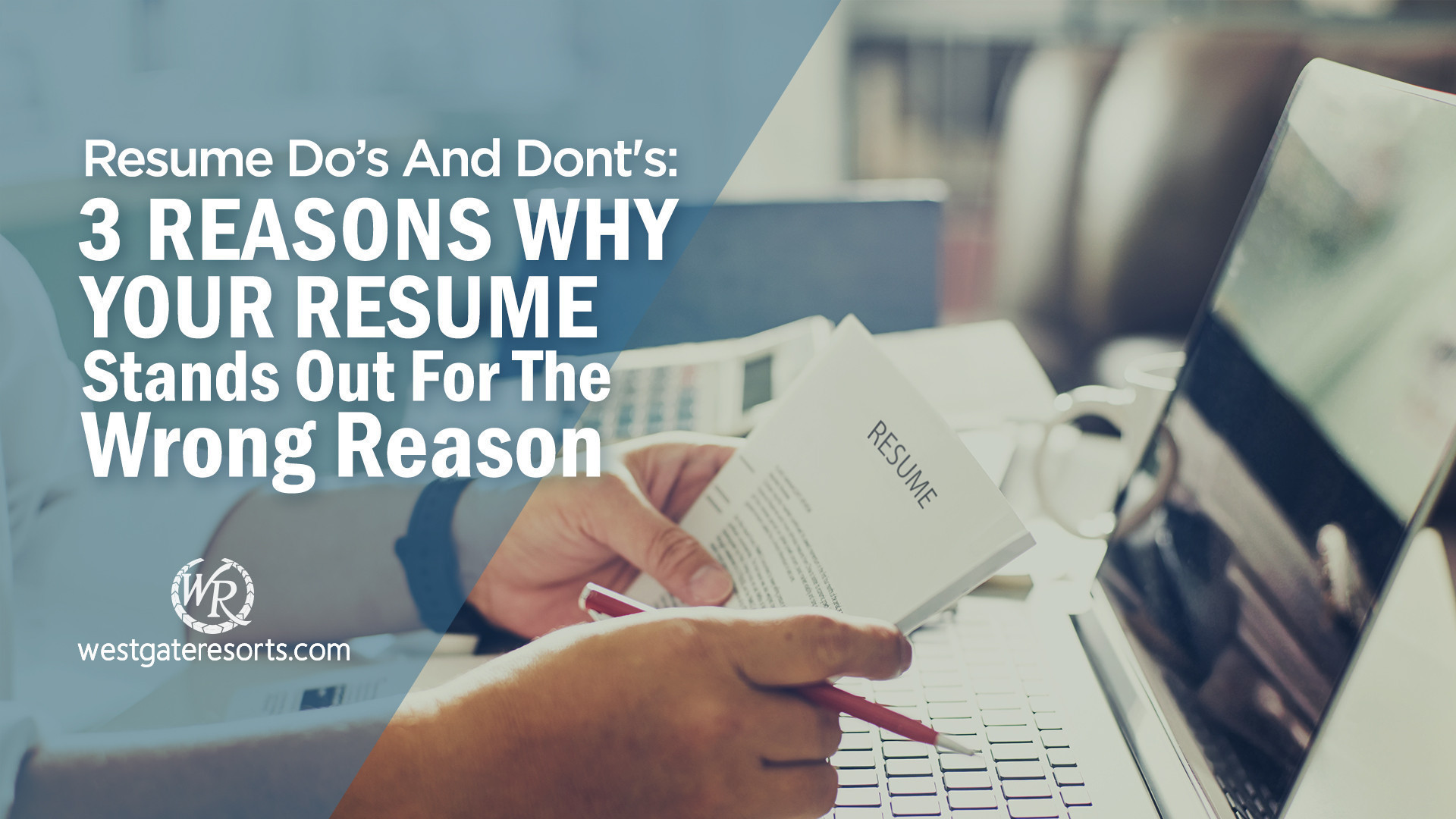 Redoing Your Resume | 3 Reasons Why Your Resume Stands Out For the Wrong Reason | Westgate Travel Careers