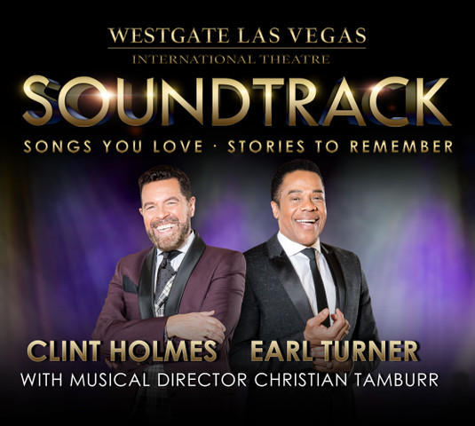 Legendary Las Vegas performers Clint Holmes and Earl Turner combine for SOUNDTRACK: Your Songs. Our Stories. The Show | Westgate Las Vegas Resort & Casino