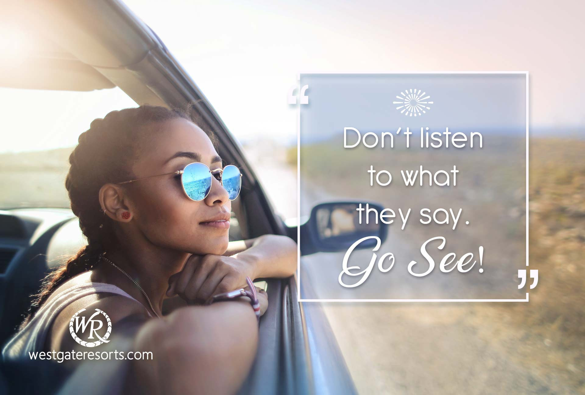Don't Listen to What They Say Go See | Travel Motivational Quotes