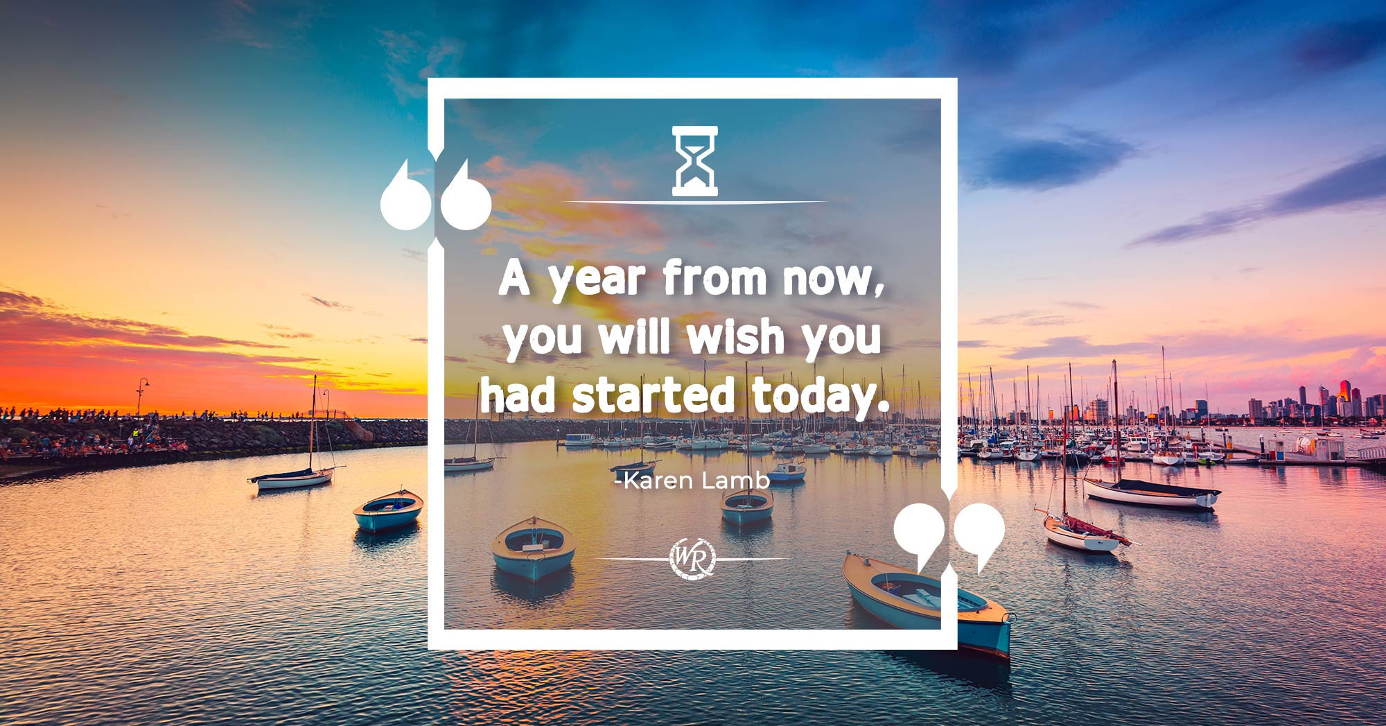 A Year From Now, You Will Wish You Had Started Today | Karen Lamb | Travel Motivational Quotes