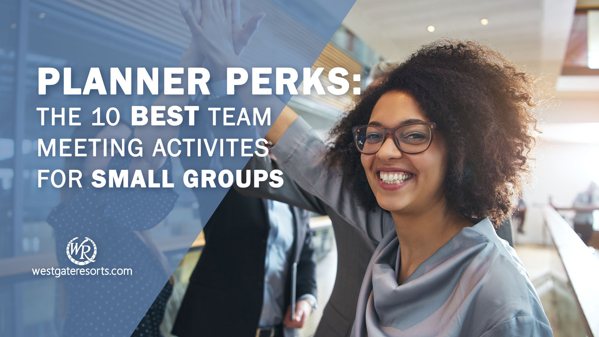 Planner Perks: The 10 Best Team Meeting Activities for Small Groups | Meeting Planner Tips | Westgate Groups & Meetings