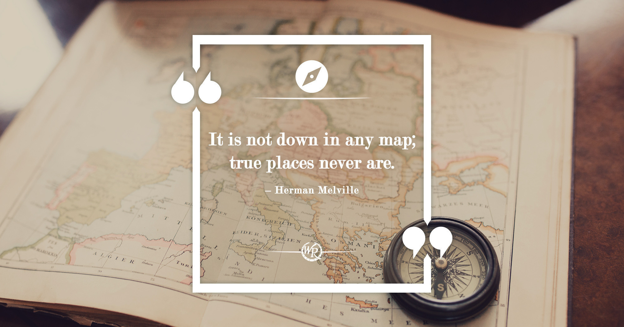 It is not down in any map; true places never are. – Herman Melville | Motivational Travel Quotes