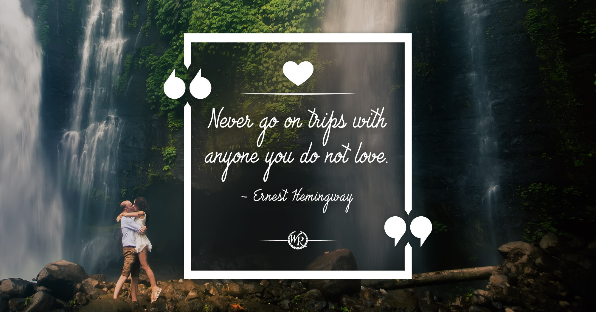 Never Go On Trips With Anyone You Do Not Love. – Ernest Hemingway | Motivational Travel Quotes