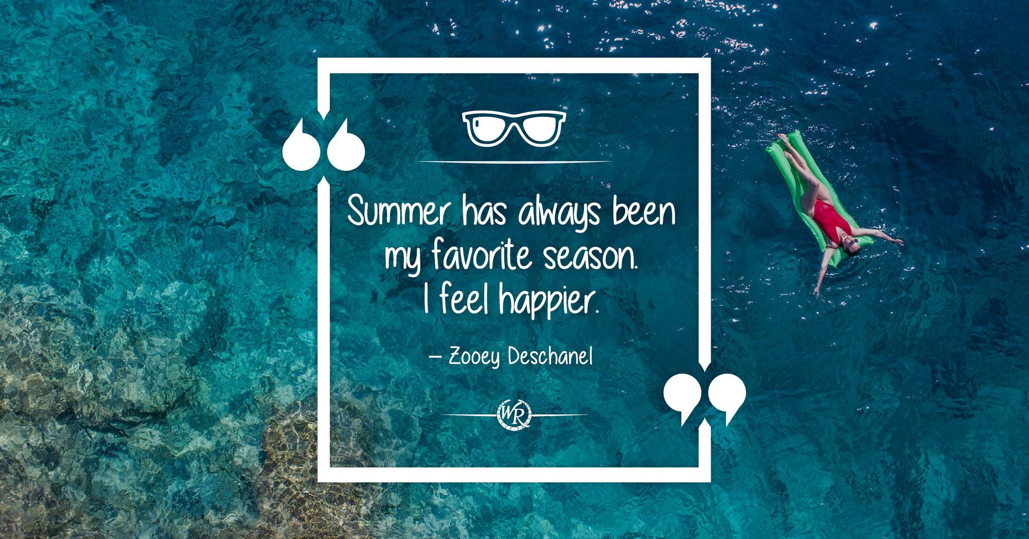 Summer Has Always Been My Favorite Season. I Feel Happier.   Motivational Summer Quotes