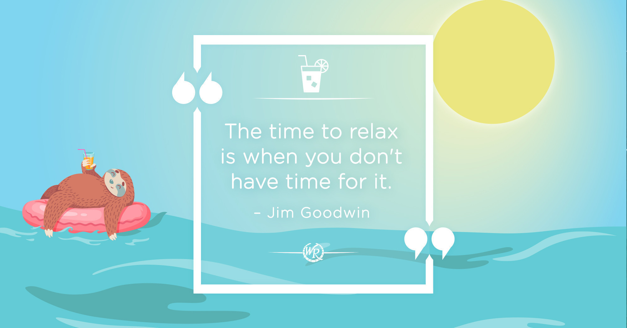 The Time To Relax Is When You Don't Have Time For It.   Motivational Summer Quotes
